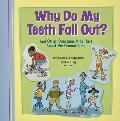 Why Do My Teeth Fall Out? : And Other Questions Kids Have about the Human Body