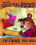 Believe Me, Goldilocks Rocks! : The Story of the Three Bears As Told by Baby Bear