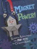Magnet Power!: Science Adventures with MAG-3000 the Origami Robot (Origami Science Adventures)