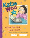 What Do You Think, Katie? : Writing an Opinion Piece with Katie Woo