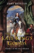 Sale of the Late King's Goods Charles I & His Art Collection