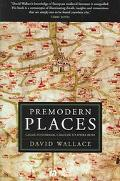 Premodern Places Calais to Surinam, Chaucer to Aphra Behn