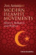 Modern Islamist Movements : History, Religion, and Politics