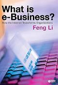 What Is E-business? How the Internet Transforms Organizations