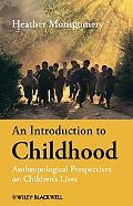 An Introduction to Childhood: An Anthropological Perspective of Children's Lives