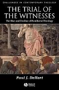 Trial of the Witnesses The Rise and Decline of Postliberal Theology