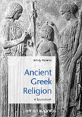 Ancient Greek Religion: Historical Sources in Translation (Blackwell Sourcebooks in Ancient ...