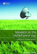 Television in the Multichannel Age a Brief History of Cable Television