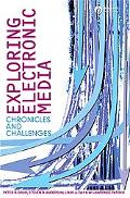 Exploring Electronic Media Chronicles and Challenges