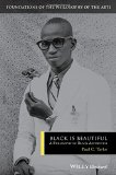 Black is Beautiful: A Philosophy of Black Aesthetics (Foundations of the Philosophy of the A...