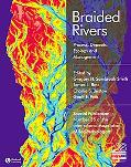 Braided Rivers Process, Deposits, Ecology, And Management