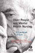 Older People and Mental Health Nursing A Handbook of Care