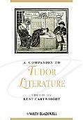 A Companion to Tudor Literature (Blackwell Companions to Literature and Culture)