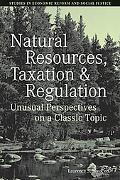 Natural Resources, Taxation and Regulation: Unusual Perspectives on a Classic Problem