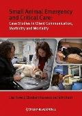 Small Animal Emergency and Critical Care : Case Studies in Client Communication, Morbidity a...