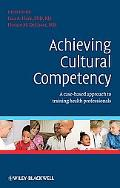 Achieving Cultural Competency: A Case-based Approach to Training Health Professionals