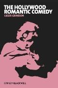 The Hollywood Romantic Comedy: Conventions, History and Controversies (New Approaches to Fil...