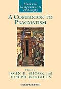 A Companion To Pragmatism (Blackwell Companions to Philosophy Series)