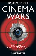 Cinema Wars: Hollywood Film and Politics in the Bush-Cheney Era