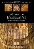A Companion to Medieval Art: Romanesque and Gothic in Northern Europe (Blackwell Companions ...