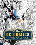 DC Comics: Year by Year. [Written by Alan Cowsill ... [Et Al.] (Dk)