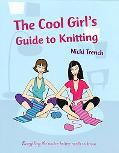 Cool Girls Guide to Knitting - Nicki Trench - Hardcover - Special Value