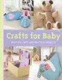 Crafts for Baby: Beautiful Gifts and Practical Projects