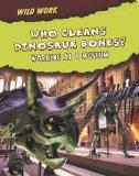 Who Cleans Dinosaur Bones?: Working at a Museum (Read Me!: Wild Work)
