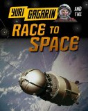 Yuri Gagarin and the Race to Space (Infosearch: Adventures in Space)