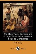 Slave Trade, Domestic and Foreign Why It Exists, and How It May Be Extinguished