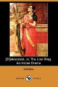 Sakoontala, Or, the Lost Ring An Indian Drama
