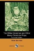 The White Christmas and Other Merry Christmas Plays (Illustrated Edition) (Dodo Press)