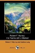 Robert F. Murray: His Poems with a Memoir (Dodo Press)