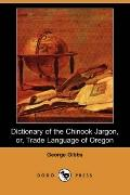 Dictionary of the Chinook Jargon, or, Trade Language of Oregon (Dodo Press)