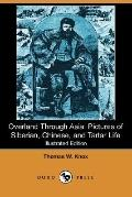 Overland through Asia: Pictures of Siberian, Chinese, and Tartar Life (Illustrated Edition) ...