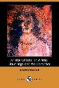 Animal Ghosts: Or, Animal Hauntings and the Hereafter