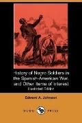 History of Negro Soldiers in the Spanish-American War, and Other Items of Interest (Illustra...