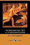 The Aeroplane Boys Flight, or, A Hydroplane Roundup (Dodo Press)