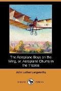 The Aeroplane Boys on the Wing, or, Aeroplane Chums in the Tropics (Dodo Press)