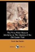 The Pony Rider Boys in Montana: or, The Mystery of the Old Custer Trail (Dodo Press)