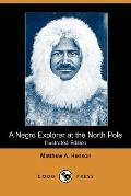 A Negro Explorer at the North Pole (Illustrated Edition) (Dodo Press)