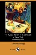 Tin-Types Taken in the Streets of New York (Illustrated Edition) (Dodo Press)