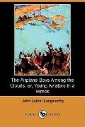 The Airplane Boys Among The Clouds: Or, Young Aviators In A Wreck