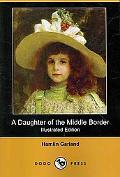 A Daughter of the Middle Border (Illustrated Edition) (Dodo Press)