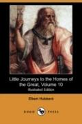 Little Journeys to the Homes of the Great, Volume 10 (Illustrated Edition) (Dodo Press)
