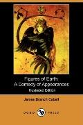 Figures of Earth: A Comedy of Appearances (Illustrated Edition) (Dodo Press)