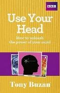 Use Your Head : How to Unleash the Power of Your Mind