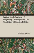 Junius, Lord Chatham - a Biography - Setting Forth the Condition of English Politics