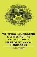 Writing & Illuminating & Lettering The Artistic Crafts Series of Technical Handbooks