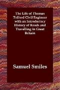 Life of Thomas Telford Civil Engineer With an Introductory History of Roads and Travelling i...